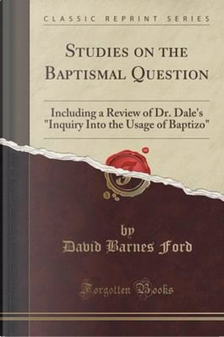 Studies on the Baptismal Question by David Barnes Ford