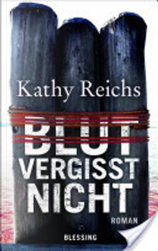 Blut vergisst nicht by Kathy Reichs