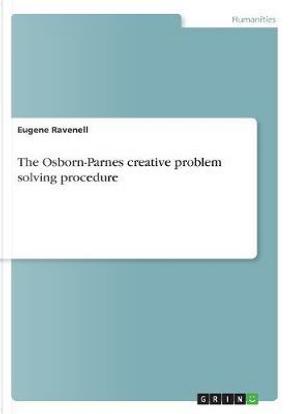 The Osborn-Parnes creative problem solving procedure by Eugene Ravenell