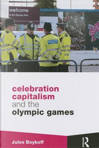 Celebration Capitalism and the Olympic Games by Jules Boykoff