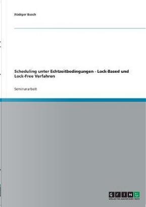 Scheduling unter Echtzeitbedingungen - Lock-Based und Lock-Free Verfahren by Rüdiger Busch