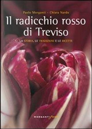 Il radicchio rosso di Treviso. La storia, tradizioni e ricette by Chiara Nardo