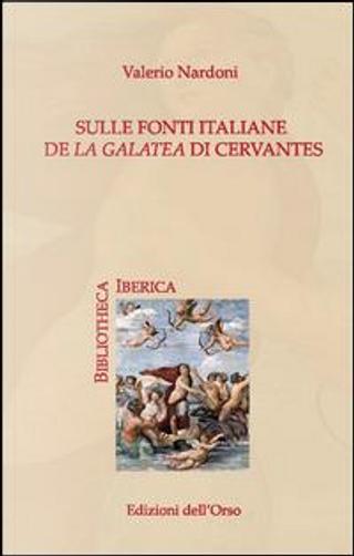Sulle fonti italiane de «La Galatea» di Cervantes by Valerio Nardoni