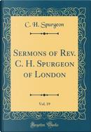 Sermons of Rev. C. H. Spurgeon of London, Vol. 19 (Classic Reprint) by C. H. Spurgeon