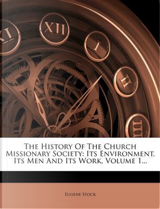 The History of the Church Missionary Society by Eugene Stock
