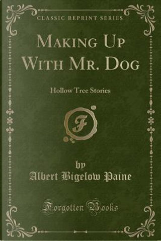 Making Up With Mr. Dog by Albert Bigelow Paine