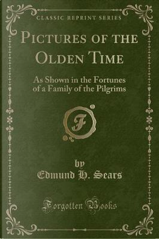 Pictures of the Olden Time by Edmund H. Sears