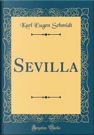 Sevilla (Classic Reprint) by Karl Eugen Schmidt