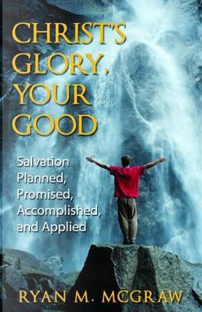 Christ's Glory, Your Good by Ryan M. Mcgraw