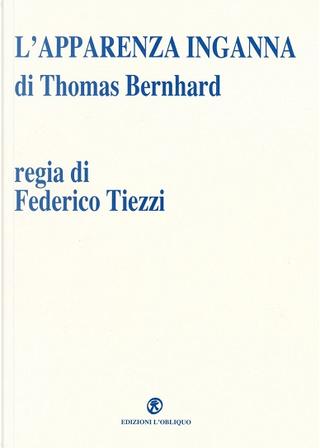 L'apparenza inganna by Thomas Bernhard