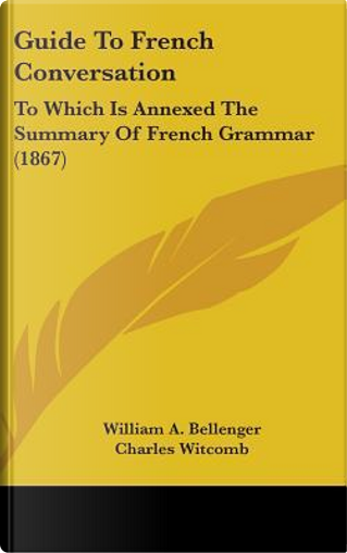 Guide to French Conversation by William A. Bellenger