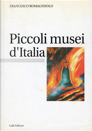 Piccoli musei d'Italia by Francesco Romagnuolo