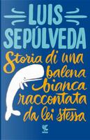 Storia di una balena bianca raccontata da lei stessa by Luis Sepúlveda