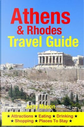 Athens & Rhodes Travel Guide by Jerry Mason