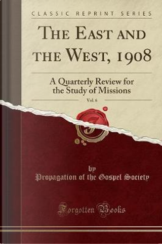 The East and the West, 1908, Vol. 6 by Propagation Of The Gospel Society