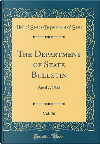 The Department of State Bulletin, Vol. 26 by United States Department of State