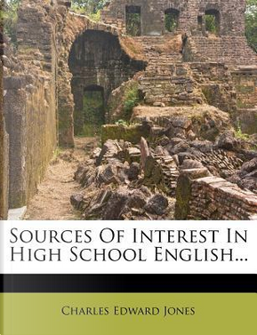 Sources of Interest in High School English. by Charles Edward Jones