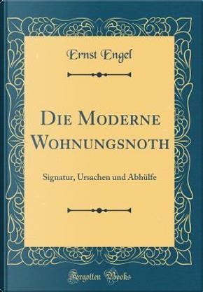 Die Moderne Wohnungsnoth by Ernst Engel
