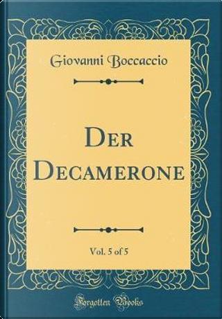 Der Decamerone, Vol. 5 of 5 (Classic Reprint) by Giovanni Boccaccio