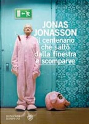Il centenario che saltò dalla finestra e scomparve by Jonas Jonasson