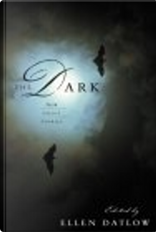 The Dark by Mike O'Driscoll, Kelly Link, Gahan Wilson, Glen Hirshberg, Sharyn McCrumb, Terry Dowling, Kathe Koja, Stephen Gallagher, Daniel Abraham, Lucius Shepard, Ramsey Campbell, Jack Cady, Charles L. Grant, Jeffrey Ford, Joyce Carol Oates