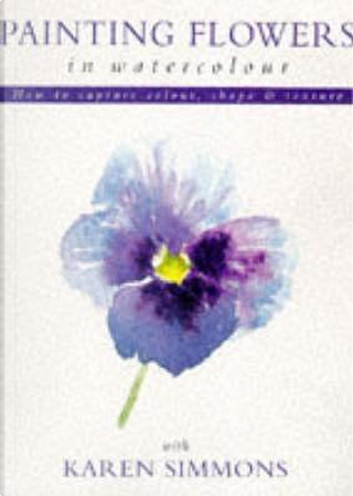 Painting Flowers in Watercolour with Karen Simmons by Karen Simmons