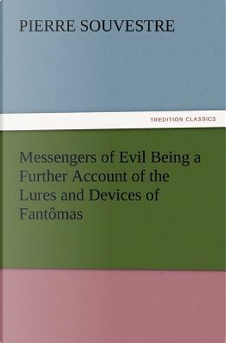 Messengers of Evil Being a Further Account of the Lures and Devices of Fantômas by Pierre Souvestre