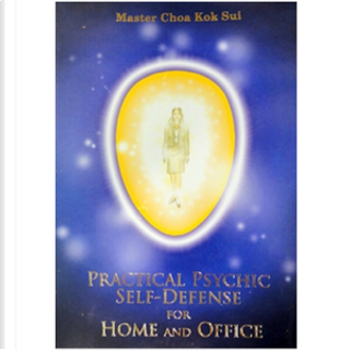 Practical psychic self-defense for home and office by Choa Kok Sui
