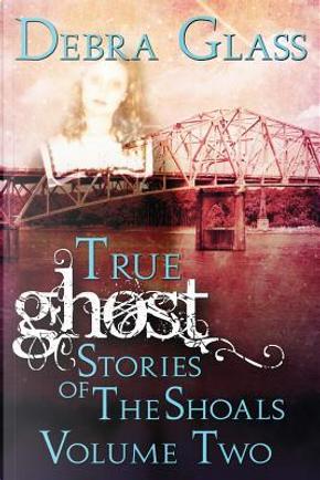 True Shoals Ghost Stories by Debra Glass