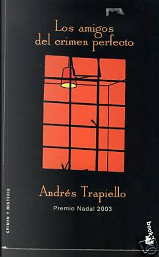 Los amigos del crimen perfecto by Andrés Trapiello, Andrés Trapiello