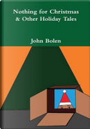 Nothing for Christmas & Other Holiday Tales by John Bolen