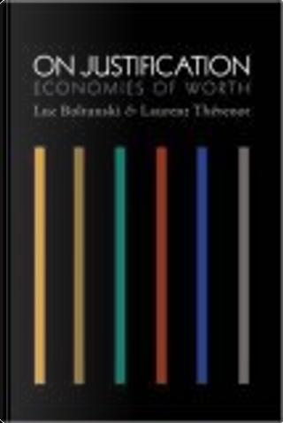 On Justification by Boltanski, Catherine (TRN), Laurent/ Porter, Laurent Thevenot, Luc/ Thevenot, Luc Boltanski