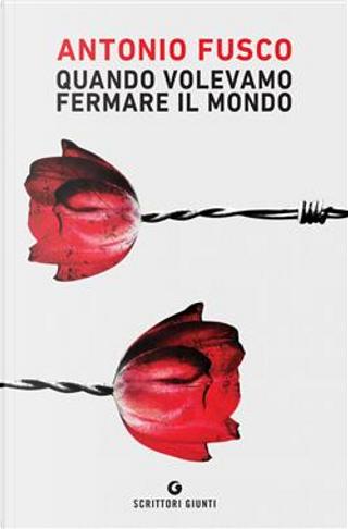 Quando volevamo fermare il mondo by Antonio Fusco