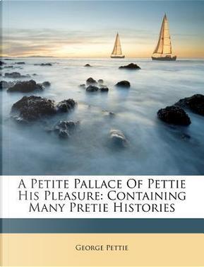 A Petite Pallace of Pettie His Pleasure by George Pettie