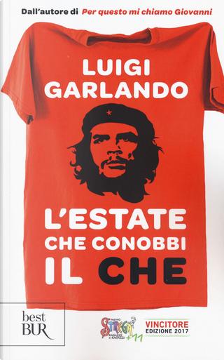 L'estate che conobbi il Che by Luigi Garlando