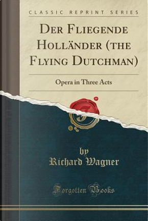 Der Fliegende Holländer (the Flying Dutchman) by Richard Wagner