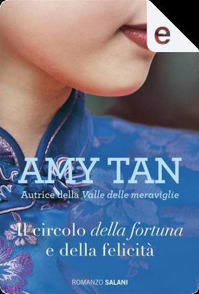 Il circolo della fortuna e della felicità by Amy Tan