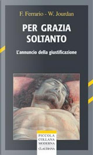 Per grazia e soltanto by Fulvio Ferrario, Jourdan William
