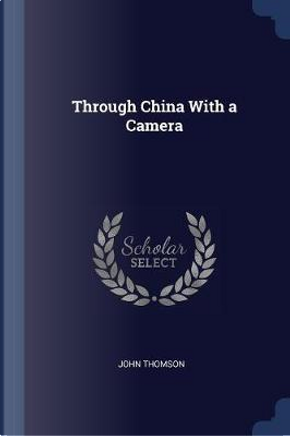 Through China with a Camera by John Thomson