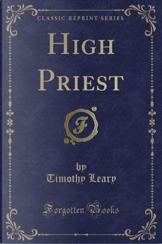 High Priest (Classic Reprint) by Timothy Leary