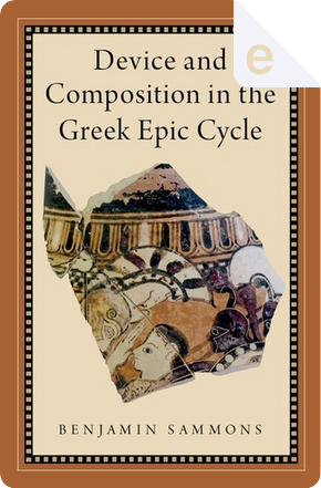 Device and composition in the Greek epic cycle by Benjamin Sammons