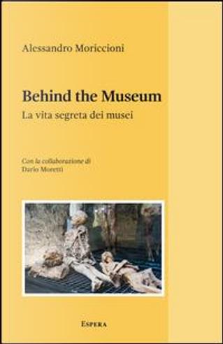 Behind the museum. La vita segreta dei musei by Alessandro Moriccioni