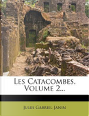 Les Catacombes, Volume 2... by Jules Gabriel Janin