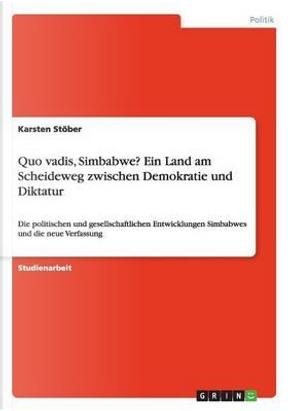 Quo vadis, Simbabwe? Ein Land am Scheideweg zwischen Demokratie und Diktatur by Karsten Stöber