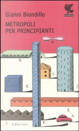Metropoli per principianti by Gianni Biondillo