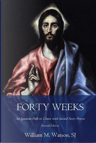 Forty Weeks by William M. Watson