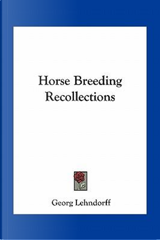 Horse Breeding Recollections by Georg Lehndorff