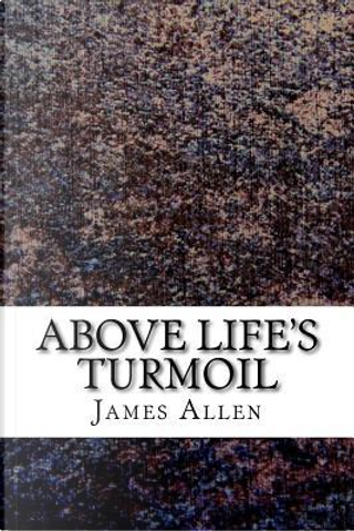 Above Life's Turmoil by James Allen