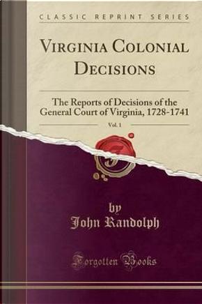 Virginia Colonial Decisions, Vol. 1 by John Randolph