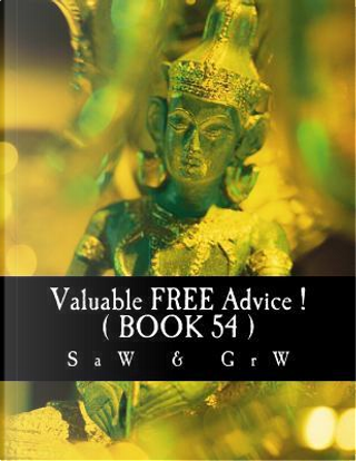 Valuable Free Advice! by S a W